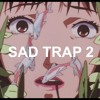 SAD TRAP 2 . MP4 (Video in Description)