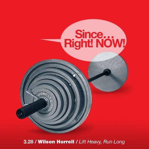 3.28 Wilson Horrell / Lift Heavy, Run Strong