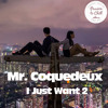 Mr. Coquedeux - I Just Want 2 (Free download)