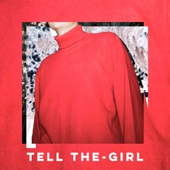Tell The-Girl (ft. Emerson Leif)