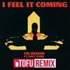 I Feel It Coming (TOFU Remix)(**Click BUY for FREE DOWNLOAD**)