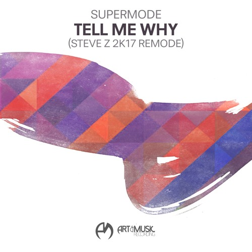 SUPERMODE - Tell Me Why (STEVE Z  2k17 Remode) [FREE DOWNLOAD]