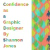 Confidence As A Graphic Designer Shannon Jones Art 470 Midterm Podcast