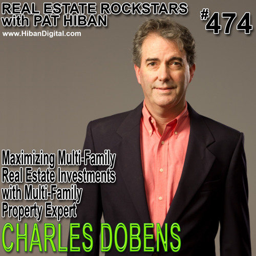 474: Maximizing Mult-Family Real Estate Investments with Multi-Family Property Expert Charles Dobens