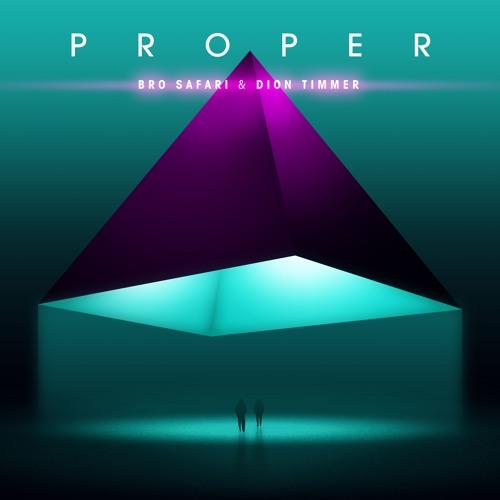 Bro Safari & Dion Timmer - Proper
