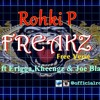 ROHKI P FT ERIGGA , KHEENGZ AND JOE BLAQUE - FREAKZ (with Free Verse) Prod By GITL