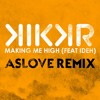 KIKKR feat. IDEH 'Making Me High' (Aslove Remix) - SNIPPET