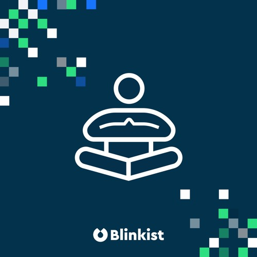 The Blinkist Primer: What Top Non-Fiction Says About Mindfulness And Meditation