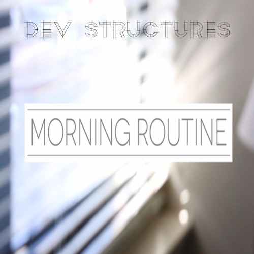 Morning Routine Prod. by Dev Structures
