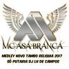 MC ASA BRANCA MEDLEY TAMBOR RELIQUIA SÓ PUTARIA 2017  [[[DJLH]]]