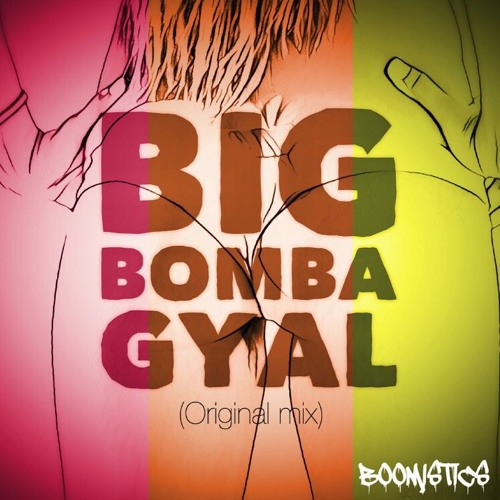 Boomistics - Big Bomba Gyal (Original Mix) [CLICK 'Buy' FOR DOWNLOAD]