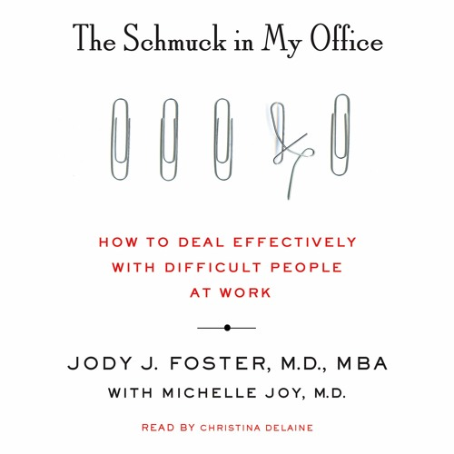 The Schmuck In My Office By Jody Foster M D Mba With Michelle Joy M D Audiobook Excerpt By Macmillanaudio Macmillan Audio Free Listening On