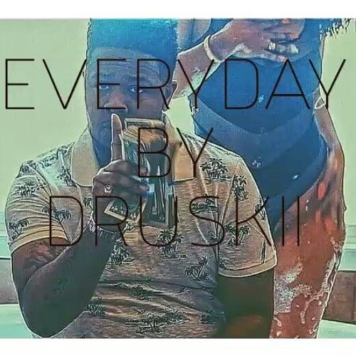 EVERYDAY BY DRUSKII