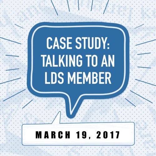 Case Study: Talking to an LDS Member