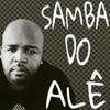 Samba do Alê  (música Fica ruim pra mim)