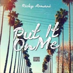 Ricky Armani - Put It On Me