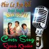 Phir Le Aya Dil | Cover Song | Arijit Singh | Barfi! | Ranbir Kapoor | Priyanka Chopra | Ileana