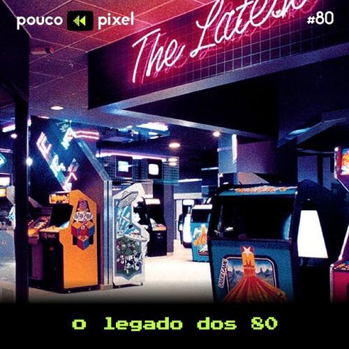 #80: O legado dos 80