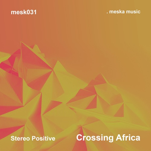 Stereo Positive - Crossing Africa