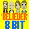 Imagine Dragons - Believer [8 Bit Version]
