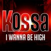 Kossa - I Wanna Be High (Radio Edit)