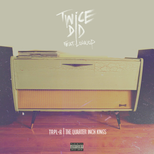 The Quarter Inch Kings x Trpl-R - Twice Did ft Louwop