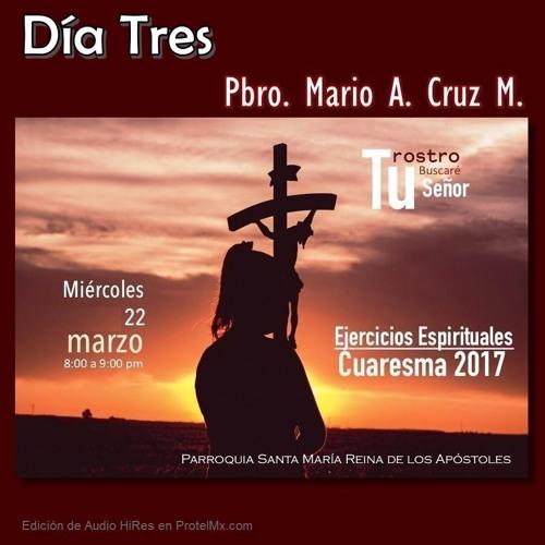 Ejercicios Espirituales Cuaresma 2017 - Día 3 - Pbro. Mario A. Cruz M. - Miércoles 22 de Marzo, 2017