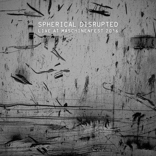 Spherical Disrupted – Live At Maschinenfest 2016 (RAUB-041 / pflicht 065)