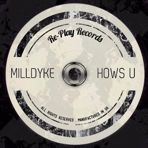 Milldyke - Hows U (Original Mix)(Free Download)