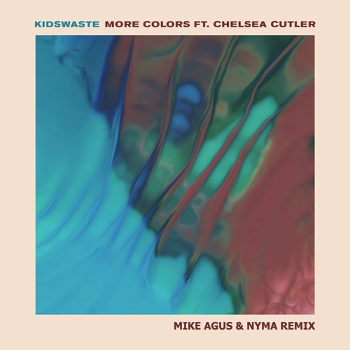 Kidswaste - More Colors Feat. Chelsea Cutler (Mike Agus & Nyma Remix)