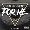 Jrome X J.O. X Blkraw - For Me (Prod. By DJ Timos)