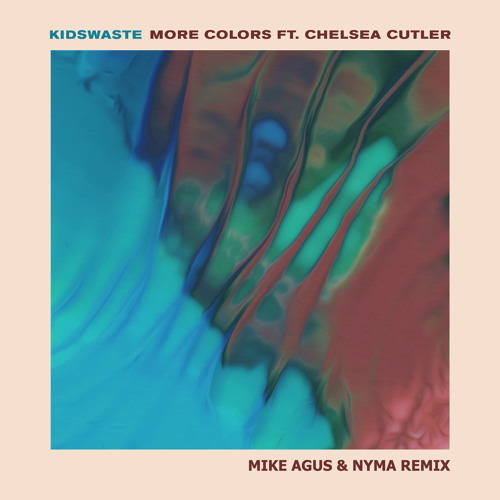 Kidswaste ft. Chelsea Cutler - More Colors (Mike Agus & Nyma Remix) [Wavo contest; BUY = VOTE]