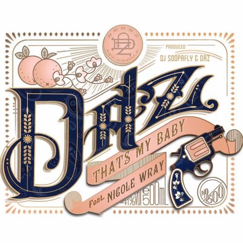 DAZ-THAT'S MY BABY Feat. NICOLE WRAY PRODUCED BY DAZ & SOOPAFLY & DAZMIN D'LEON