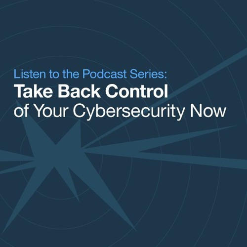 Take Back Control of Your Cybersecurity Now