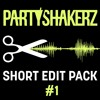PARTYSHAKERZ SHORT EDIT PACK #1 W/ 25 TRACKS (FREE DOWNLOAD!)