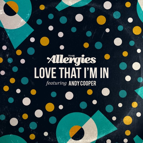 The Allergies - Love That I'm In Ft. Andy Cooper