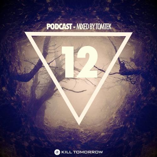KILL TOMORROW - PODCAST 012 [Mixed by Tomtek]