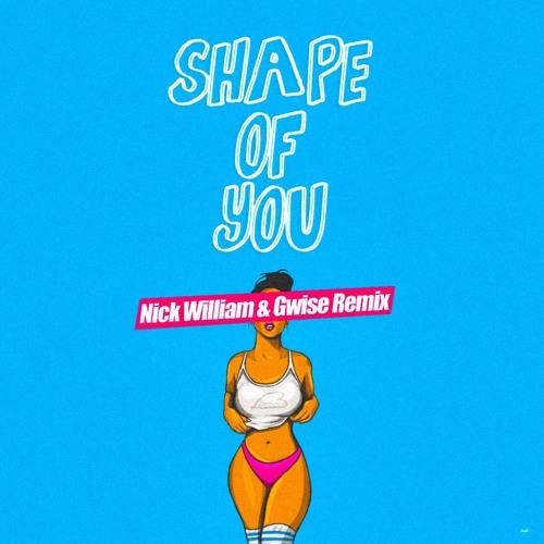 Ed Sheeran - Shape Of You (Nick William & Gwise Remix) // [FREE]