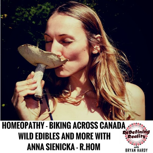 Homeopathy, Biking Across Canada, Wild Edibles and more with Anna Sienicka RHom - Ep. 27
