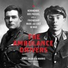 THE AMBULANCE DRIVERS by James McGrath Morris, Read by Dean Temple
