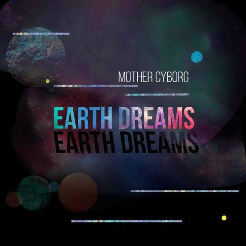 Mother Cyborg: Earth Dreams [pxnklxzrd PXNK007]