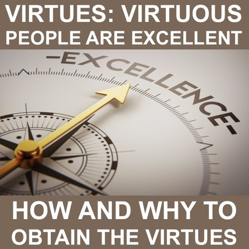 Virtues: Virtuous people are excellent