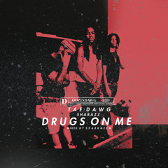 TaeDawg x Shabazz - Drugs On Me