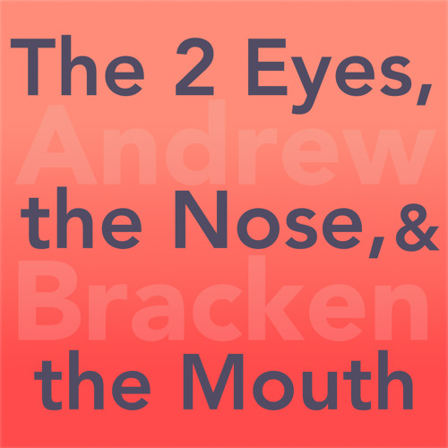 The 2 Eyes, the Nose, and the Mouth