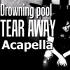 Drowning Pool - Tear away (Cover) ACAPELLA