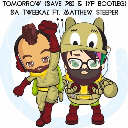 Tomorrow (Dave PSI & IYF Bootleg) - Da Tweekaz Ft. Matthew Steeper [FREE DOWNLOAD]