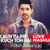 Kaun Tujhy - Kuch to Hai | Love Mashup by Armaan Malik