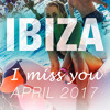 IBIZA I MISS YOU PODCAST - E02 - APRIL 2017