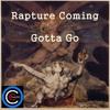 Rapture Coming Gotta Go