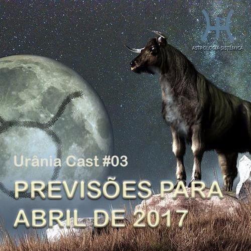 Urânia Cast #03 - PREVISÕES PARA ABRIL DE 2017